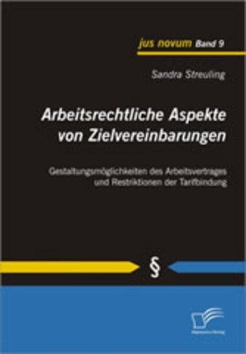 eBook Arbeitsrechtliche Aspekte von Zielvereinbarungen: Gestaltungsmöglichkeiten des Arbeitsvertrages und Restriktionen der Tarifbindung Cover