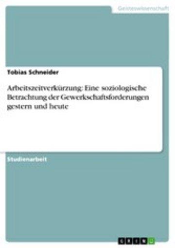 eBook Arbeitszeitverkürzung: Eine soziologische Betrachtung der Gewerkschaftsforderungen gestern und heute Cover