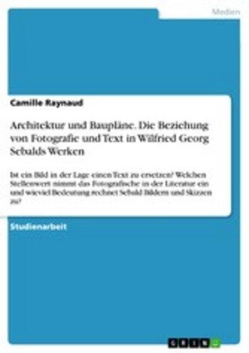 eBook Architektur und Baupläne. Die Beziehung von Fotografie und Text in Wilfried Georg Sebalds Werken Cover