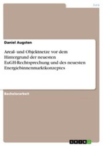 eBook Areal- und Objektnetze vor dem Hintergrund der neuesten EuGH-Rechtsprechung und des neuesten Energiebinnenmarktkonzeptes Cover