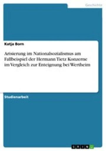 eBook Arisierung im Nationalsozialismus am Fallbeispiel der Hermann Tietz Konzerne im Vergleich zur Enteignung bei Wertheim Cover