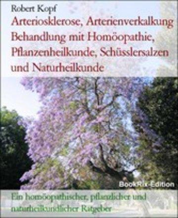 eBook Arteriosklerose, Arterienverkalkung Behandlung mit Homöopathie, Pflanzenheilkunde, Schüsslersalzen und Naturheilkunde Cover
