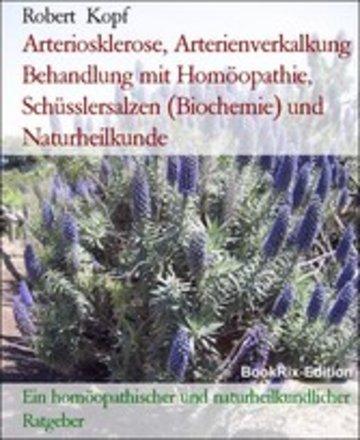 eBook Arteriosklerose, Arterienverkalkung Behandlung mit Homöopathie, Schüsslersalzen (Biochemie) und Naturheilkunde Cover