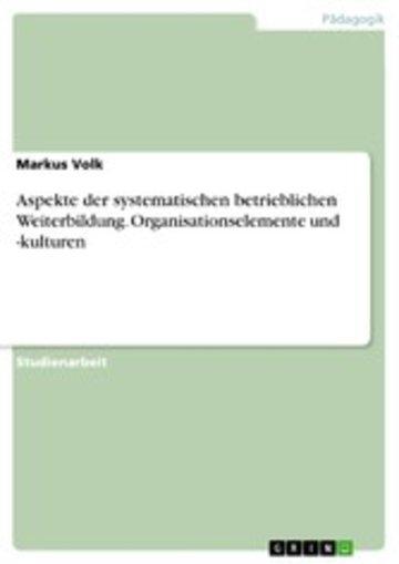eBook Aspekte der systematischen betrieblichen Weiterbildung. Organisationselemente und -kulturen Cover