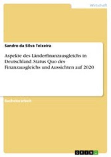 eBook Aspekte des Länderfinanzausgleichs in Deutschland. Status Quo des Finanzausgleichs und Aussichten auf 2020 Cover