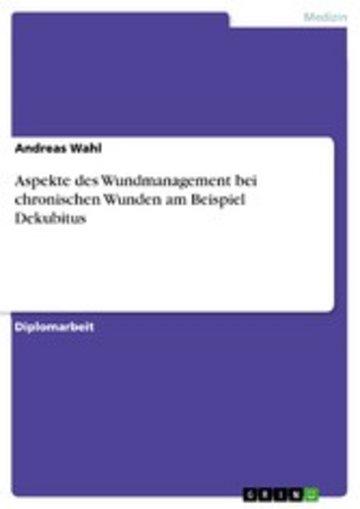 eBook Aspekte des Wundmanagement bei chronischen Wunden am Beispiel Dekubitus Cover