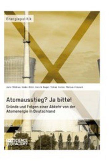 eBook Atomausstieg? Ja bitte! Gründe und Folgen einer Abkehr von der Atomenergie in Deutschland Cover