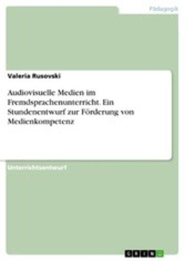eBook Audiovisuelle Medien im Fremdsprachenunterricht. Ein Stundenentwurf zur Förderung von Medienkompetenz Cover