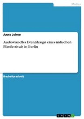 eBook Audiovisuelles Eventdesign eines indischen Filmfestivals in Berlin Cover