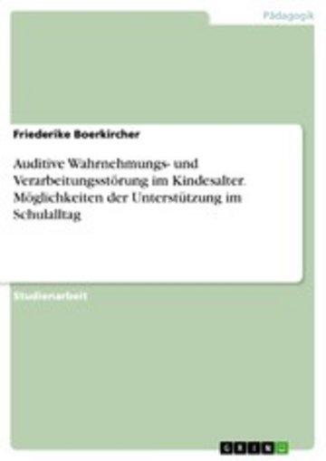 eBook Auditive Wahrnehmungs- und Verarbeitungsstörung im Kindesalter. Möglichkeiten der Unterstützung im Schulalltag Cover