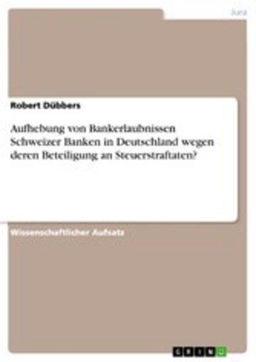 eBook Aufhebung von Bankerlaubnissen Schweizer Banken in Deutschland wegen deren Beteiligung an Steuerstraftaten? Cover