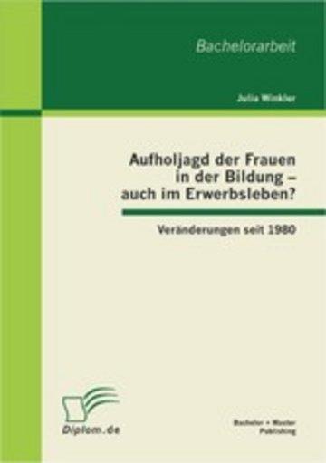 eBook Aufholjagd der Frauen in der Bildung - auch im Erwerbsleben? Veränderungen seit 1980 Cover