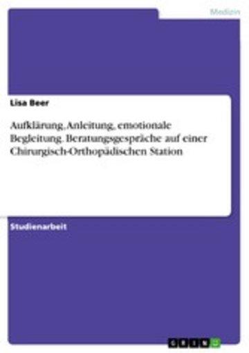 eBook Aufklärung, Anleitung, emotionale Begleitung. Beratungsgespräche auf einer Chirurgisch-Orthopädischen Station Cover