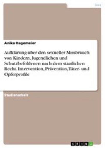 eBook Aufklärung über den sexueller Missbrauch von Kindern, Jugendlichen und Schutzbefohlenen nach dem staatlichen Recht. Intervention, Prävention, Täter- und Opferprofile Cover