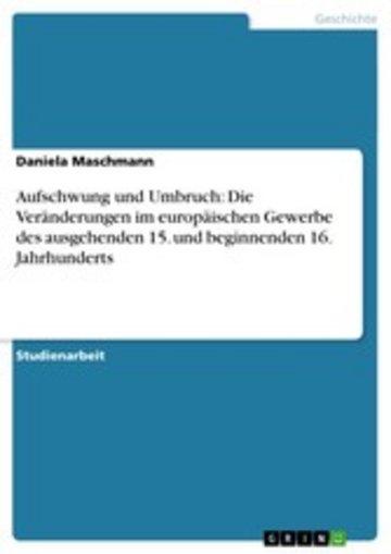 eBook Aufschwung und Umbruch: Die Veränderungen im europäischen Gewerbe des ausgehenden 15. und beginnenden 16. Jahrhunderts Cover
