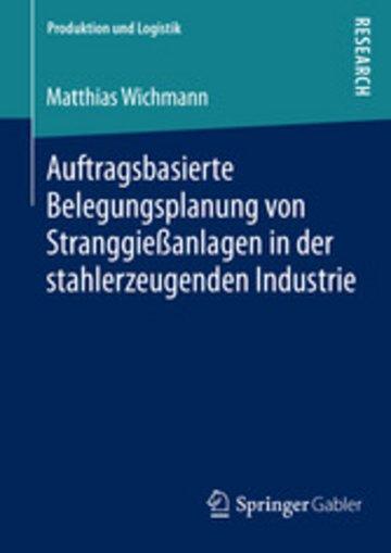 eBook Auftragsbasierte Belegungsplanung von Stranggießanlagen in der stahlerzeugenden Industrie Cover