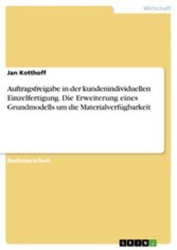 eBook Auftragsfreigabe in der kundenindividuellen Einzelfertigung. Die Erweiterung eines Grundmodells um die Materialverfügbarkeit Cover