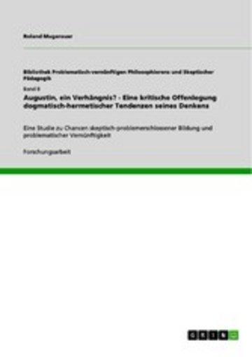 eBook Augustin, ein Verhängnis? - Eine kritische Offenlegung dogmatisch-hermetischer Tendenzen seines Denkens Cover