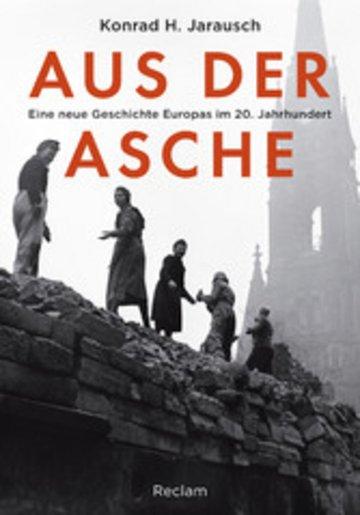 eBook Aus der Asche. Eine neue Geschichte Europas im 20. Jahrhundert Cover