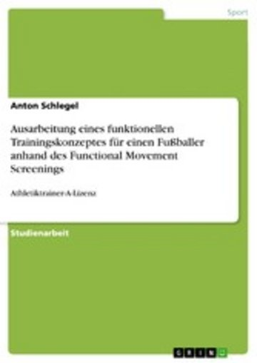 eBook Ausarbeitung eines funktionellen Trainingskonzeptes für einen Fußballer anhand des Functional Movement Screenings Cover