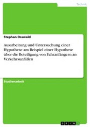eBook Ausarbeitung und Untersuchung einer Hypothese am Beispiel einer Hypothese über die Beteiligung von Fahranfängern an Verkehrsunfällen Cover