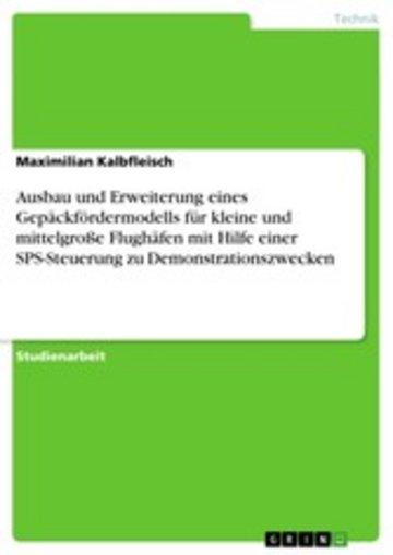 eBook Ausbau und Erweiterung eines Gepäckfördermodells für kleine und mittelgroße Flughäfen mit Hilfe einer SPS-Steuerung zu Demonstrationszwecken Cover