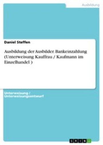eBook Ausbildung der Ausbilder. Bankeinzahlung (Unterweisung Kauffrau / Kaufmann im Einzelhandel ) Cover
