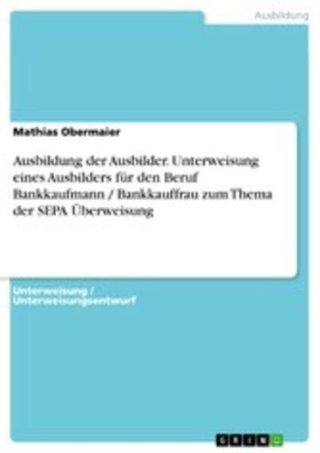 eBook Ausbildung der Ausbilder. Unterweisung eines Ausbilders für den Beruf Bankkaufmann / Bankkauffrau zum Thema der SEPA Überweisung Cover