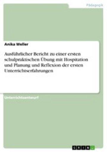 eBook Ausführlicher Bericht zu einer ersten schulpraktischen Übung mit Hospitation und Planung und Reflexion der ersten Unterrichtserfahrungen Cover