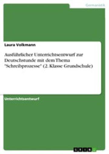 eBook Ausführlicher Unterrichtsentwurf zur Deutschstunde mit dem Thema 'Schreibprozesse' (2. Klasse Grundschule) Cover