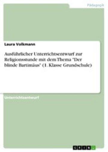 eBook Ausführlicher Unterrichtsentwurf zur Religionsstunde mit dem Thema 'Der blinde Bartimäus' (1. Klasse Grundschule) Cover