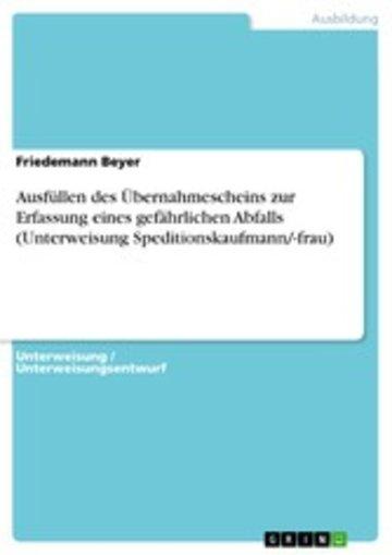 eBook Ausfüllen des Übernahmescheins zur Erfassung eines gefährlichen Abfalls (Unterweisung Speditionskaufmann/-frau) Cover