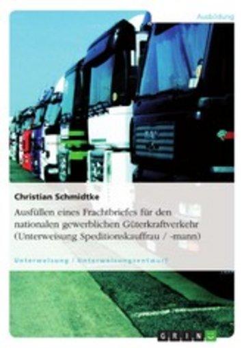 eBook Ausfüllen eines Frachtbriefes für den nationalen gewerblichen Güterkraftverkehr (Unterweisung Speditionskauffrau / -mann) Cover