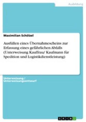 eBook Ausfüllen eines Übernahmescheins zur Erfassung eines gefährlichen Abfalls (Unterweisung Kauffrau/ Kaufmann für Spedition und Logistikdienstleistung) Cover