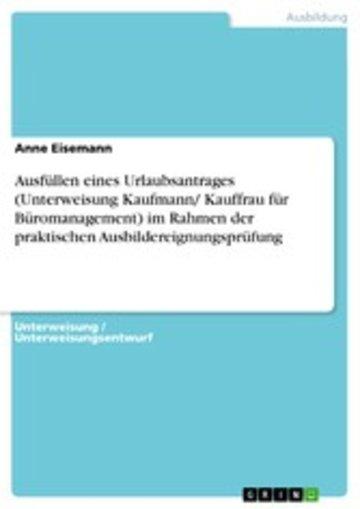 eBook Ausfüllen eines Urlaubsantrages (Unterweisung Kaufmann/ Kauffrau für Büromanagement) im Rahmen der praktischen Ausbildereignungsprüfung Cover