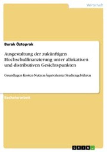 eBook Ausgestaltung der zukünftigen Hochschulfinanzierung unter allokativen und distributiven Gesichtspunkten Cover