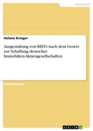 eBook Ausgestaltung von REITs nach dem Gesetz zur Schaffung deutscher Immobilien-Aktiengesellschaften Cover