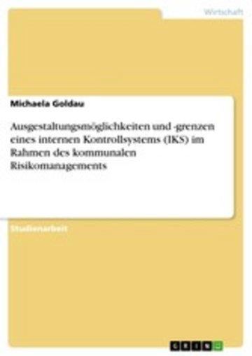 eBook Ausgestaltungsmöglichkeiten und -grenzen eines internen Kontrollsystems (IKS) im Rahmen des kommunalen Risikomanagements Cover