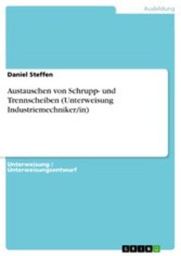 eBook Austauschen von Schrupp- und Trennscheiben (Unterweisung Industriemechniker/in) Cover