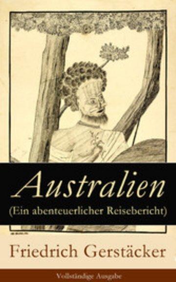 eBook Australien (Ein abenteuerlicher Reisebericht) - Vollständige Ausgabe Cover