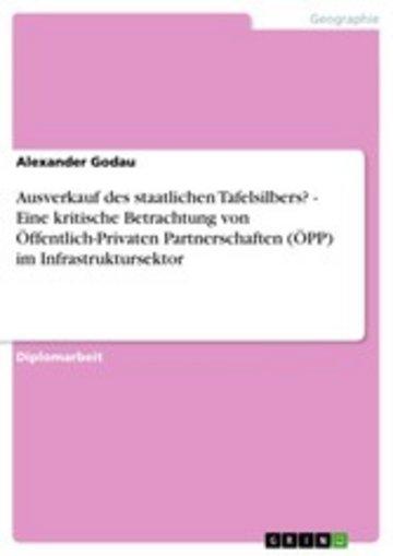 eBook Ausverkauf des staatlichen Tafelsilbers? - Eine kritische Betrachtung von Öffentlich-Privaten Partnerschaften (ÖPP) im Infrastruktursektor Cover