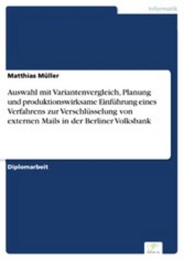eBook Auswahl mit Variantenvergleich, Planung und produktionswirksame Einführung eines Verfahrens zur Verschlüsselung von externen Mails in der Berliner Volksbank Cover
