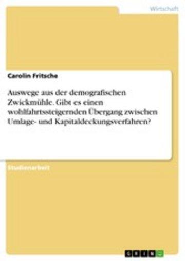 eBook Auswege aus der demografischen Zwickmühle. Gibt es einen wohlfahrtssteigernden Übergang zwischen Umlage- und Kapitaldeckungsverfahren? Cover