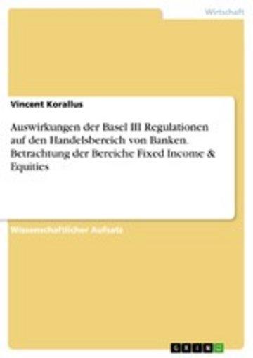 eBook Auswirkungen der Basel III Regulationen auf den Handelsbereich von Banken. Betrachtung der Bereiche Fixed Income & Equities Cover