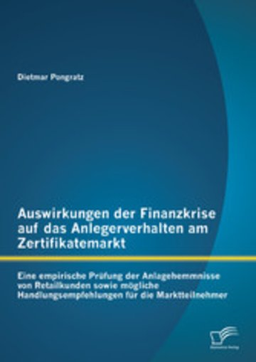 eBook Auswirkungen der Finanzkrise auf das Anlegerverhalten am Zertifikatemarkt: Eine empirische Prüfung der Anlagehemmnisse von Retailkunden sowie mögliche Handlungsempfehlungen für die Marktteilnehmer Cover