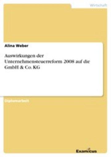 eBook Auswirkungen der Unternehmensteuerreform 2008 auf die GmbH & Co. KG Cover