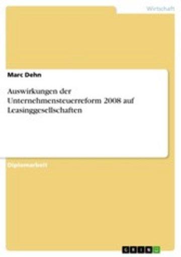 eBook Auswirkungen der Unternehmensteuerreform 2008 auf Leasinggesellschaften Cover