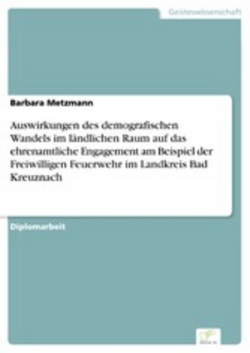 eBook Auswirkungen des demografischen Wandels im ländlichen Raum auf das ehrenamtliche Engagement am Beispiel der Freiwilligen Feuerwehr im Landkreis Bad Kreuznach Cover