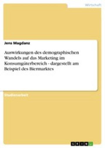 eBook Auswirkungen des demographischen Wandels auf das Marketing im Konsumgüterbereich - dargestellt am Beispiel des Biermarktes Cover