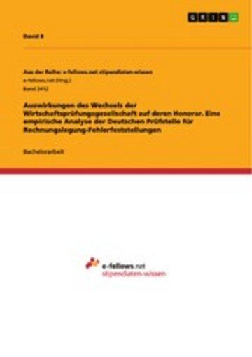 eBook Auswirkungen des Wechsels der Wirtschaftsprüfungsgesellschaft auf deren Honorar. Eine empirische Analyse der Deutschen Prüfstelle für Rechnungslegung-Fehlerfeststellungen Cover